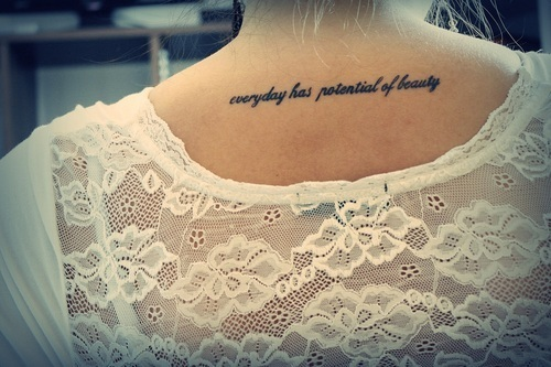 Everyday Has Potential Of Beauty  Best Tattoo Ideas &amp Designs